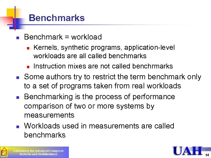 Benchmarks n Benchmark = workload n n n Kernels, synthetic programs, application-level workloads are