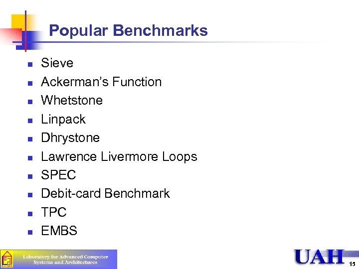 Popular Benchmarks n n n n n Sieve Ackerman's Function Whetstone Linpack Dhrystone Lawrence