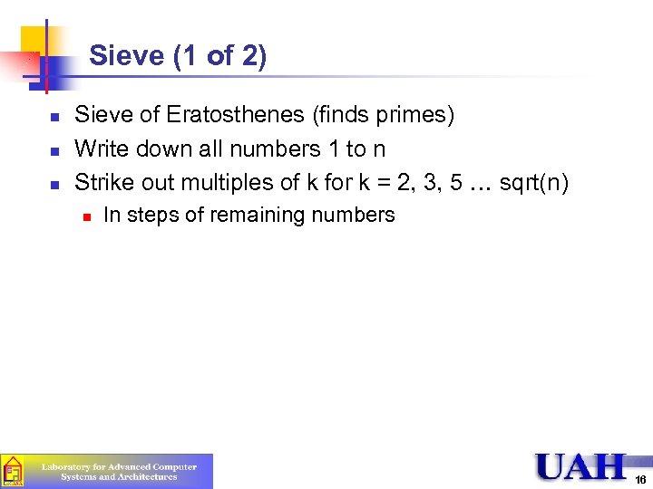 Sieve (1 of 2) n n n Sieve of Eratosthenes (finds primes) Write down