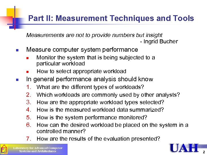 Part II: Measurement Techniques and Tools Measurements are not to provide numbers but insight