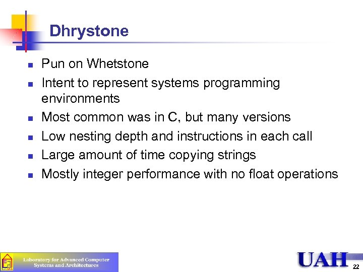 Dhrystone n n n Pun on Whetstone Intent to represent systems programming environments Most