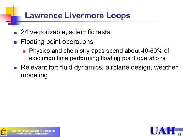 Lawrence Livermore Loops n n 24 vectorizable, scientific tests Floating point operations n n