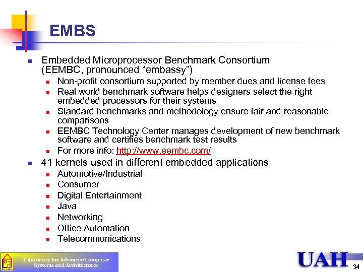 "EMBS n Embedded Microprocessor Benchmark Consortium (EEMBC, pronounced ""embassy"") n n n Non-profit consortium"