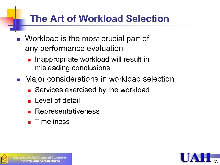 The Art of Workload Selection n Workload is the most crucial part of any