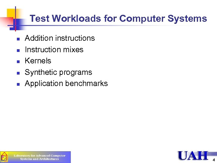 Test Workloads for Computer Systems n n n Addition instructions Instruction mixes Kernels Synthetic