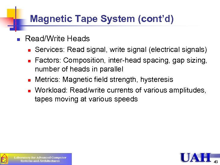 Magnetic Tape System (cont'd) n Read/Write Heads n n Services: Read signal, write signal