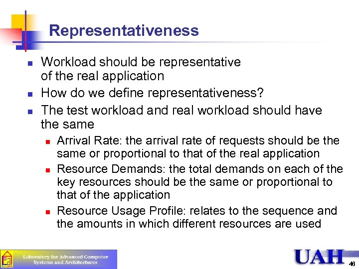 Representativeness n n n Workload should be representative of the real application How do