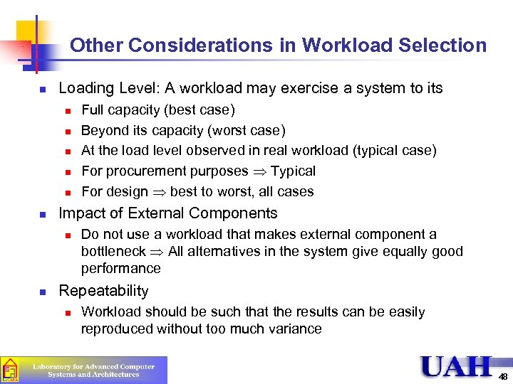 Other Considerations in Workload Selection n Loading Level: A workload may exercise a system