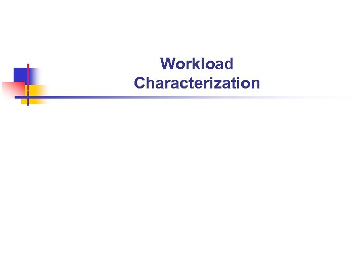 Workload Characterization