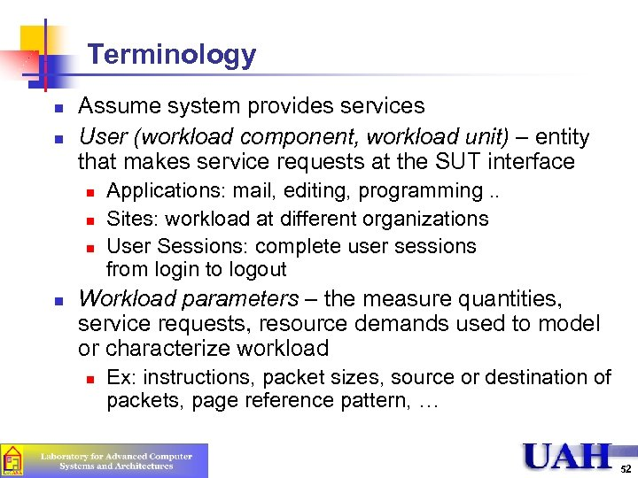Terminology n n Assume system provides services User (workload component, workload unit) – entity