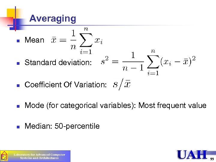 Averaging n Mean n Standard deviation: n Coefficient Of Variation: n Mode (for categorical