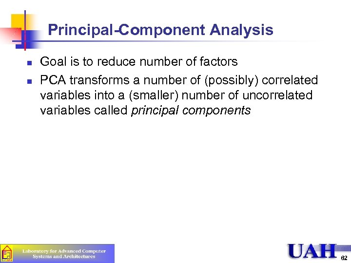Principal-Component Analysis n n Goal is to reduce number of factors PCA transforms a