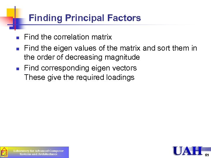 Finding Principal Factors n n n Find the correlation matrix Find the eigen values