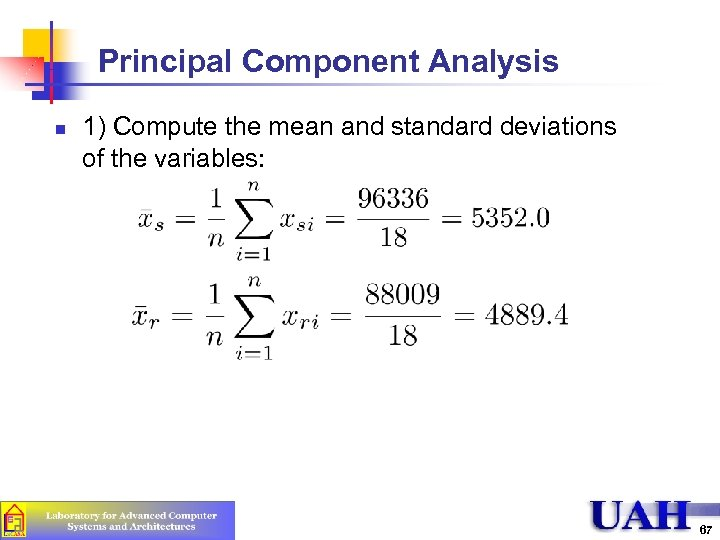 Principal Component Analysis n 1) Compute the mean and standard deviations of the variables: