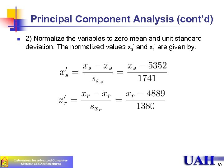 Principal Component Analysis (cont'd) n 2) Normalize the variables to zero mean and unit