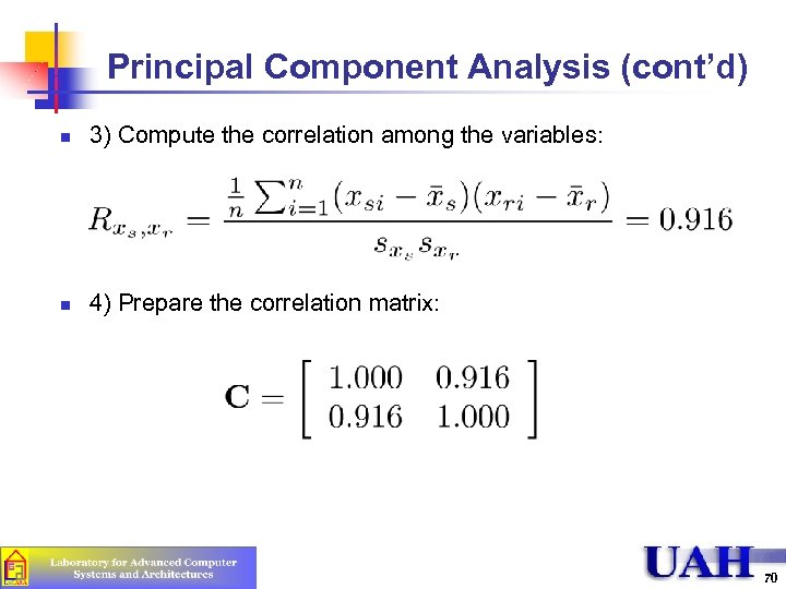 Principal Component Analysis (cont'd) n 3) Compute the correlation among the variables: n 4)