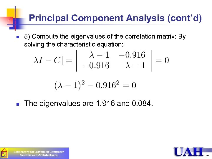 Principal Component Analysis (cont'd) n n 5) Compute the eigenvalues of the correlation matrix: