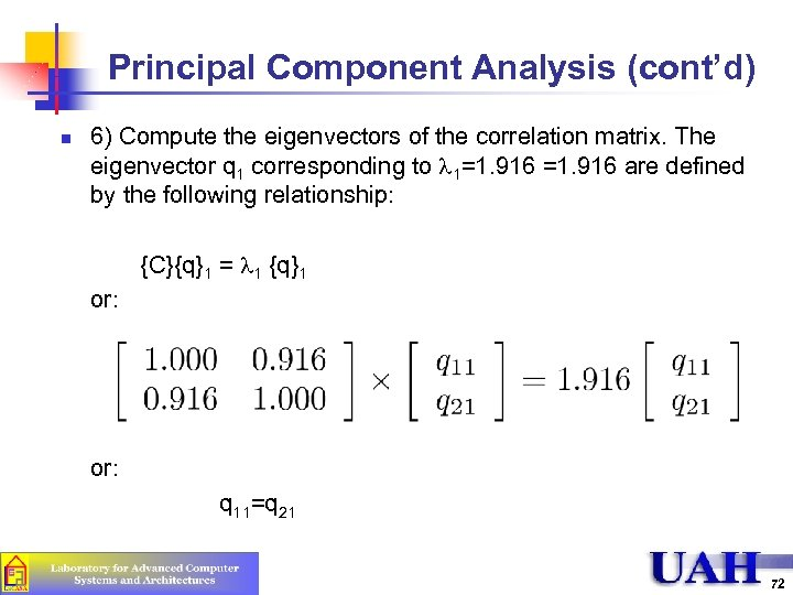 Principal Component Analysis (cont'd) n 6) Compute the eigenvectors of the correlation matrix. The