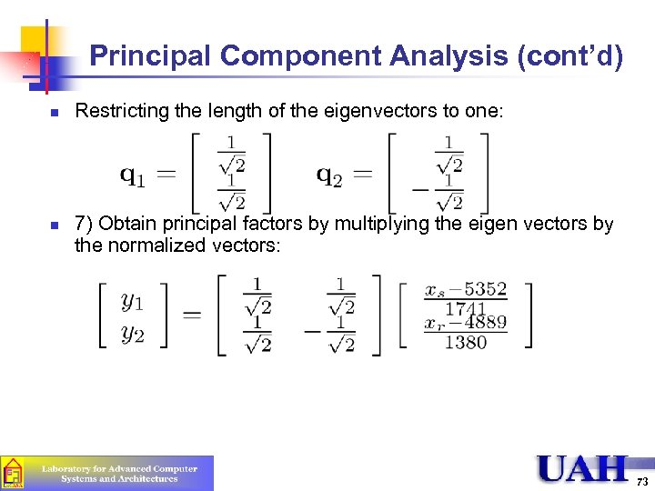 Principal Component Analysis (cont'd) n n Restricting the length of the eigenvectors to one: