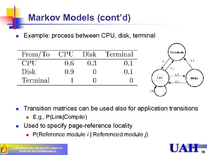 Markov Models (cont'd) n Example: process between CPU, disk, terminal n Transition matrices can