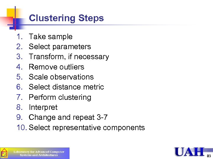 Clustering Steps 1. Take sample 2. Select parameters 3. Transform, if necessary 4. Remove