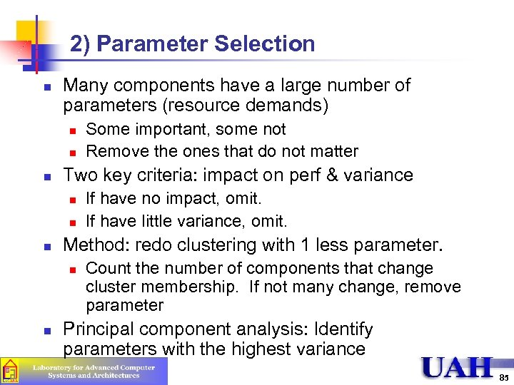 2) Parameter Selection n Many components have a large number of parameters (resource demands)