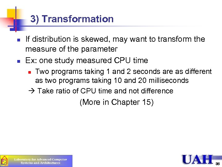 3) Transformation n n If distribution is skewed, may want to transform the measure