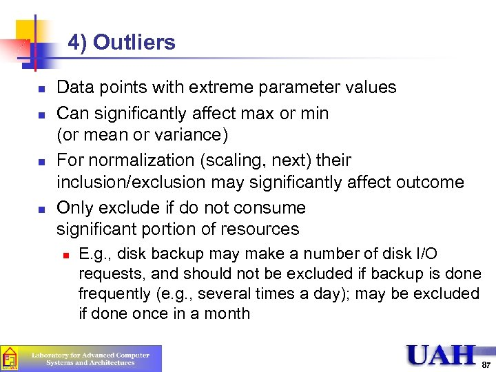 4) Outliers n n Data points with extreme parameter values Can significantly affect max