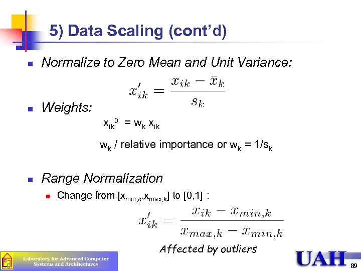 5) Data Scaling (cont'd) n Normalize to Zero Mean and Unit Variance: n Weights: