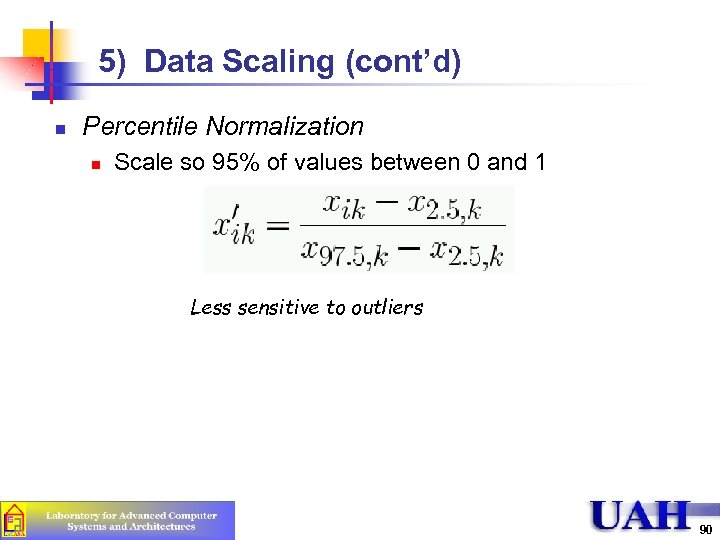5) Data Scaling (cont'd) n Percentile Normalization n Scale so 95% of values between