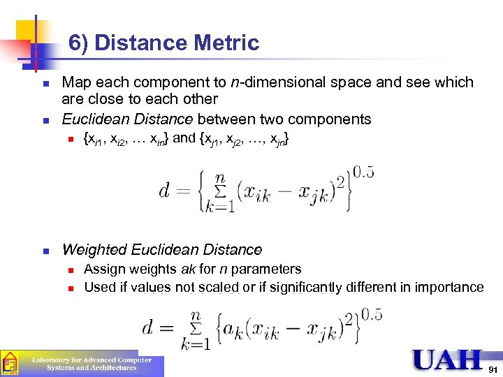 6) Distance Metric n n Map each component to n-dimensional space and see which
