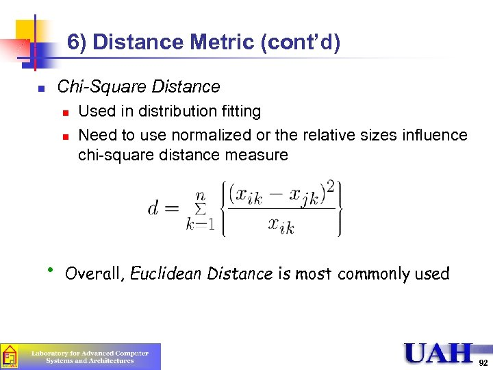 6) Distance Metric (cont'd) Chi-Square Distance n n n • Used in distribution fitting