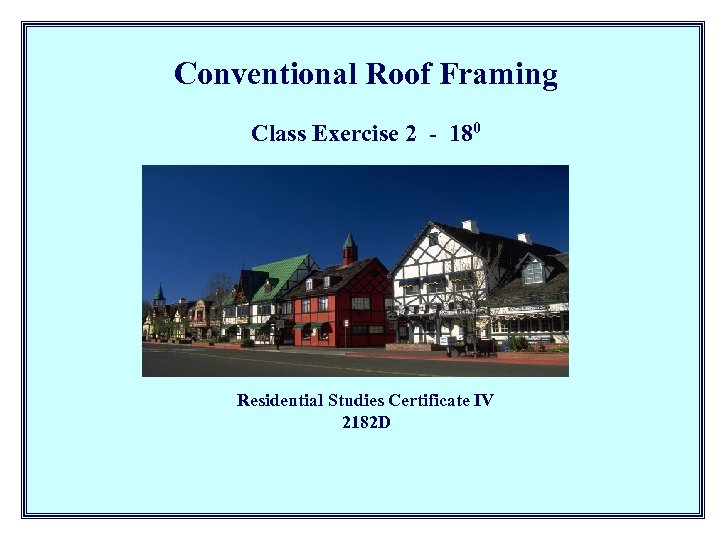 Conventional Roof Framing Class Exercise 2 - 180 Residential Studies Certificate IV 2182 D