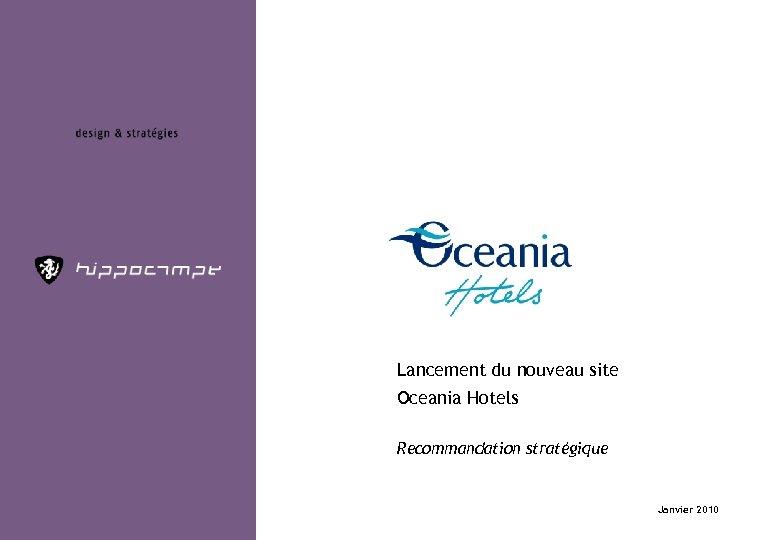 Lancement du nouveau site Oceania Hotels Recommandation stratégique Janvier 2010