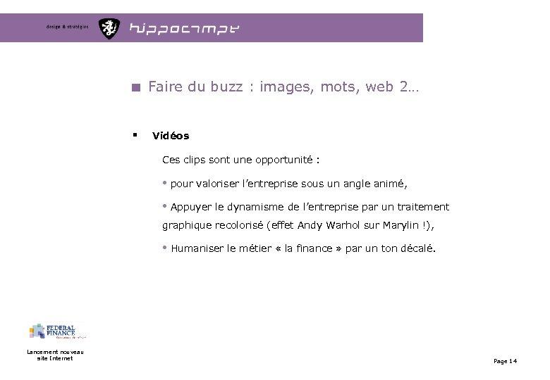 Faire du buzz : images, mots, web 2… § Vidéos Ces clips sont une