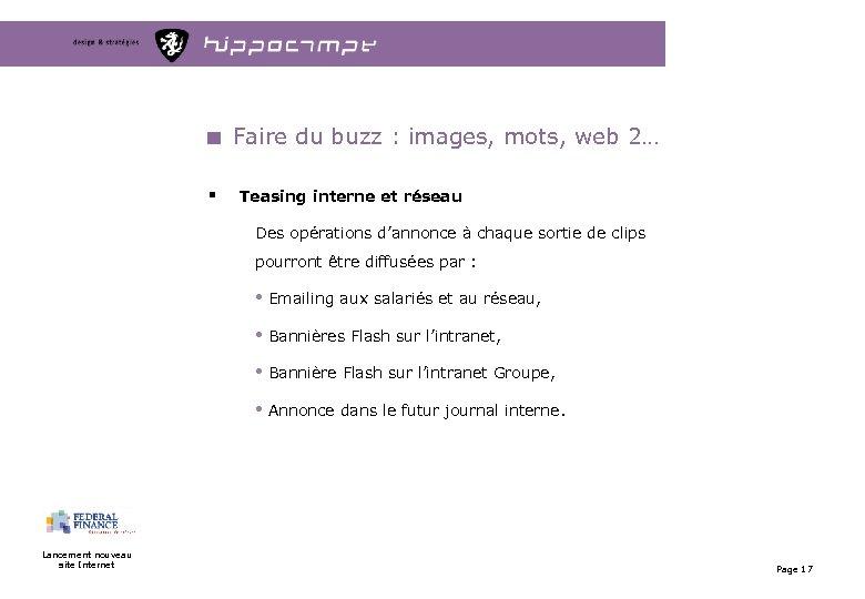 Faire du buzz : images, mots, web 2… § Teasing interne et réseau Des