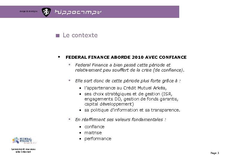 Le contexte § FEDERAL FINANCE ABORDE 2010 AVEC CONFIANCE • Federal Finance a bien