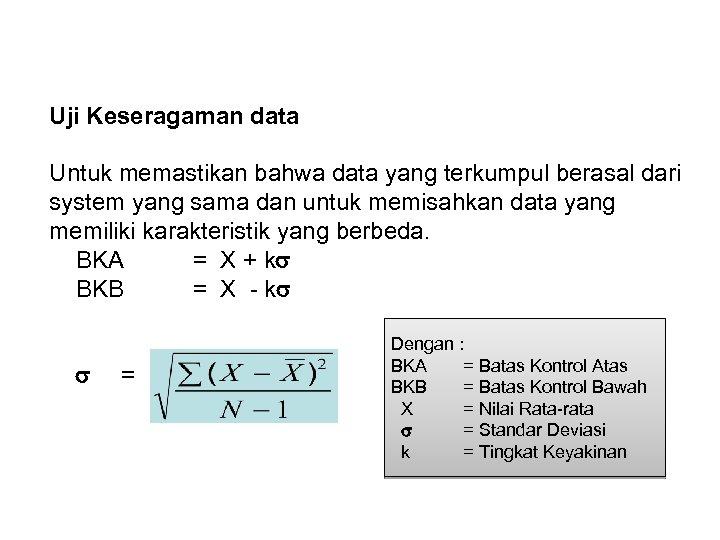 Uji Keseragaman data Untuk memastikan bahwa data yang terkumpul berasal dari system yang sama