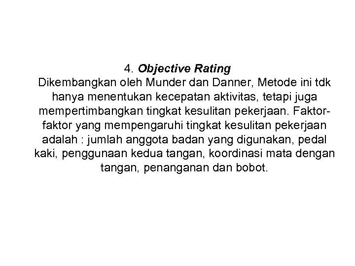 4. Objective Rating Dikembangkan oleh Munder dan Danner, Metode ini tdk hanya menentukan kecepatan