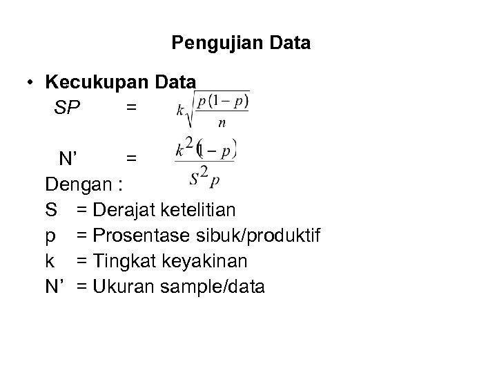 Pengujian Data • Kecukupan Data SP = N' = Dengan : S = Derajat