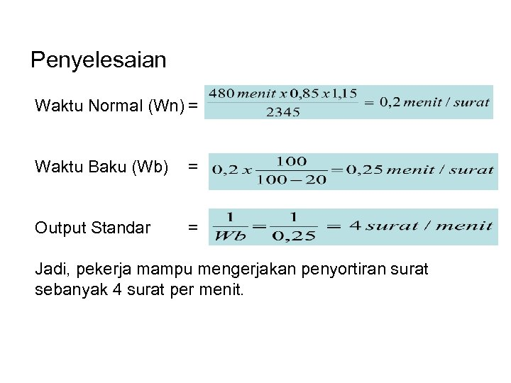Penyelesaian Waktu Normal (Wn) = Waktu Baku (Wb) = Output Standar = Jadi, pekerja