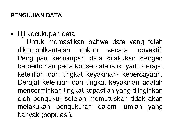 PENGUJIAN DATA § Uji kecukupan data. Untuk memastikan bahwa data yang telah dikumpulkantelah cukup