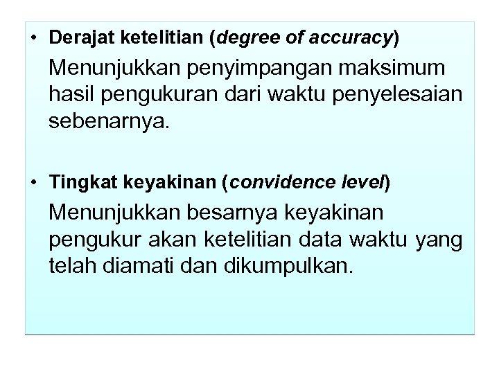 • Derajat ketelitian (degree of accuracy) Menunjukkan penyimpangan maksimum hasil pengukuran dari waktu