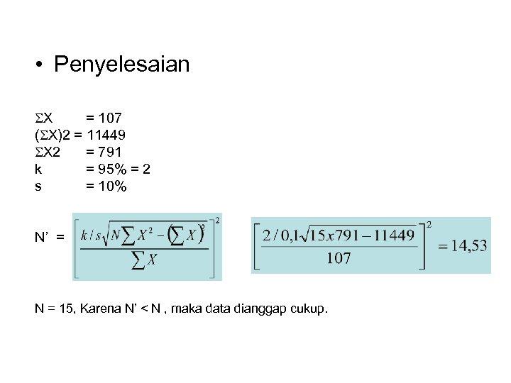 • Penyelesaian X = 107 ( X)2 = 11449 X 2 = 791