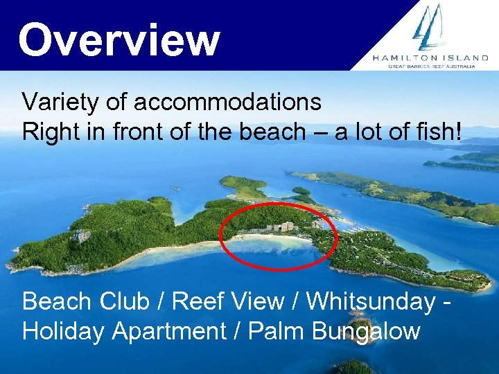Overview Variety of accommodations Right in front of the beach – a lot of