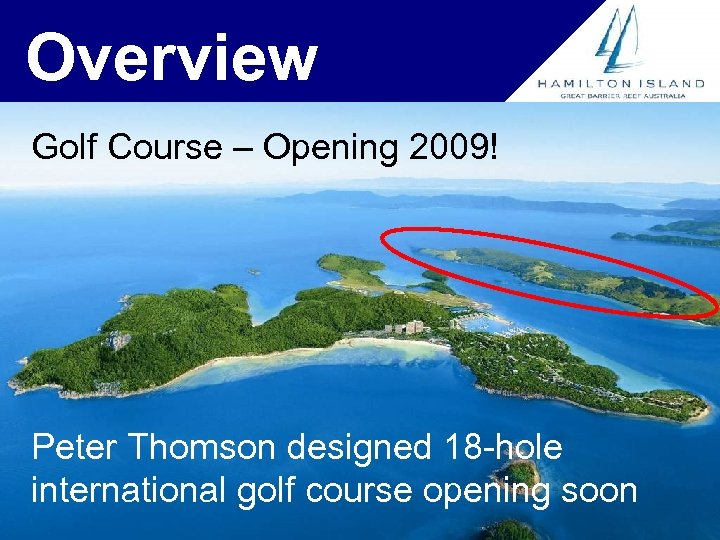 Overview Golf Course – Opening 2009! Peter Thomson designed 18 -hole international golf course