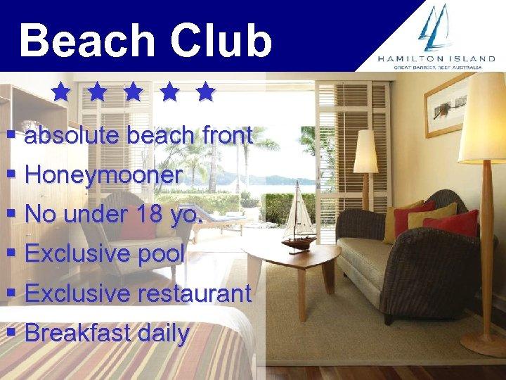 Beach Club § absolute beach front § Honeymooner § No under 18 yo. §