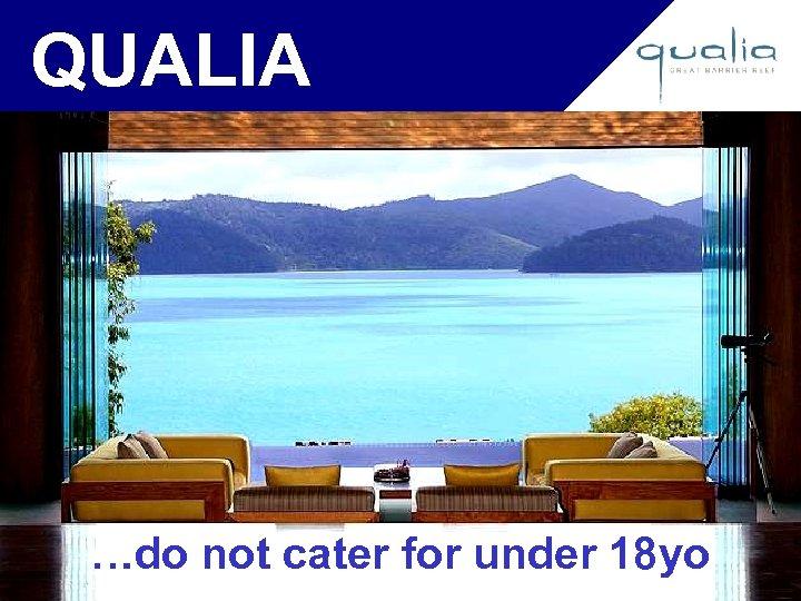 QUALIA …do not cater for under 18 yo