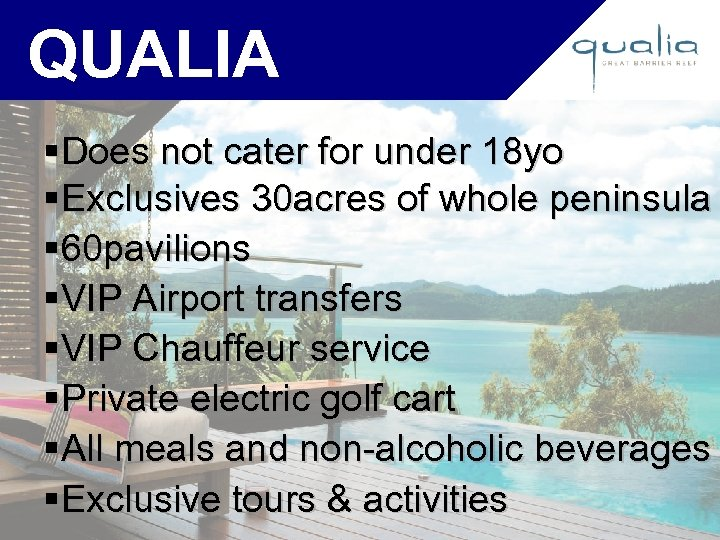 QUALIA §Does not cater for under 18 yo §Exclusives 30 acres of whole peninsula