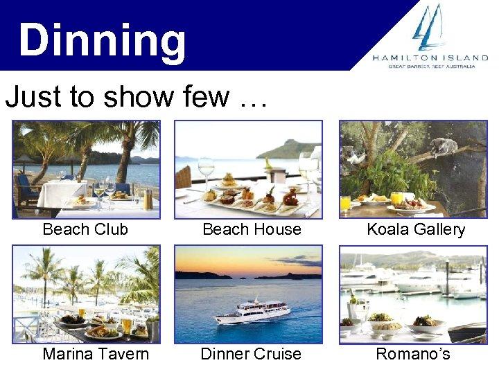 Dinning Just to show few … Beach Club Beach House Koala Gallery Marina Tavern